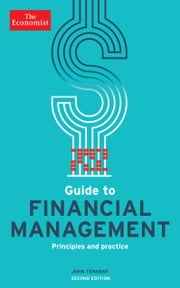 The Economist Guide to Financial Management (2nd Ed) - Principles and practice ebook by The Economist, John Tennent