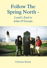 Follow The Spring North - Land's End to John O'Groats ebook by Christine (UK) Roche