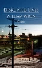 Disrupted Lives ebook by William Wren