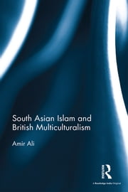 South Asian Islam and British Multiculturalism ebook by Amir Ali