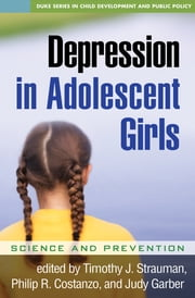 Depression in Adolescent Girls - Science and Prevention ebook by Timothy J. Strauman, PhD,Philip R. Costanzo, PhD,Judy Garber, Phd