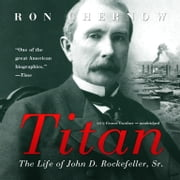 Titan - The Life of John D. Rockefeller, Sr. audiobook by Ron Chernow