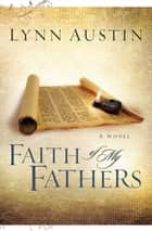 Faith of My Fathers (Chronicles of the Kings Book #4) ebook by Lynn Austin