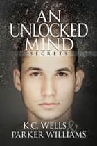 An Unlocked Mind ebook by K.C. Wells, Parker Williams