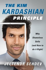 The Kim Kardashian Principle - Why Shameless Sells (and How to Do It Right) ebook by Jeetendr Sehdev