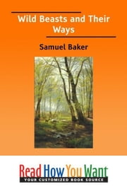 Wild Beasts And Their Ways ebook by Baker Samuel