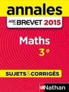 Annales ABC du BREVET 2015 Maths 3e ebook by Gilles Mora, Me Carole Feugere