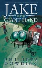Jake and the Giant Hand ebook by Philippa Dowding