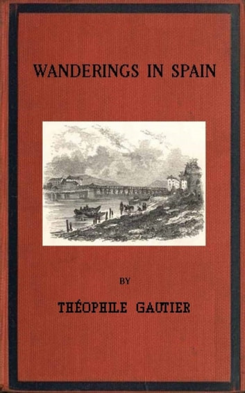 Wanderings in Spain ebook by Theophile Gautier