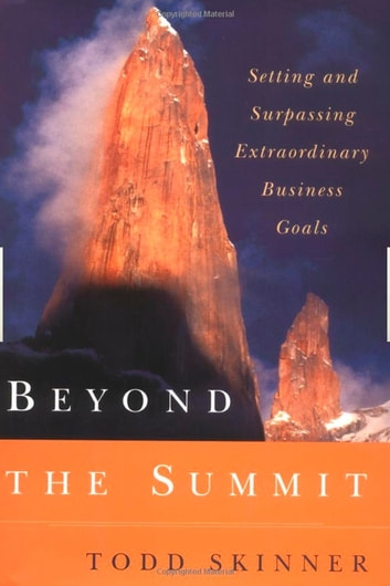 Beyond the Summit - Setting and Surpassing Extraordinary Business Goals eBook by Todd Skinner