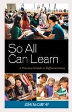 So All Can Learn - A Practical Guide to Differentiation ebook by John McCarthy