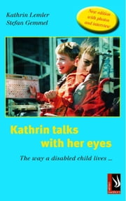 Kathrin talks with her eyes - The way a disabled child lives ... ebook by Kathrin Lemler