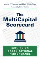 The MultiCapital Scorecard - Rethinking Organizational Performance ebook by Martin P. Thomas, MA, MSc,...