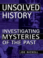 Unsolved History - Investigating Mysteries of the Past ebook by Joe Nickell