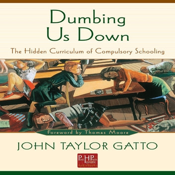 Dumbing Us Down - The Hidden Curriculum of Compulsory Schooling audiobook by John Taylor Gatto