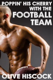 Poppin' his cherry with the football team First time gay, MM, bareback, gang, group football erotica - College Days, #1 ebook by Olive Hiscock