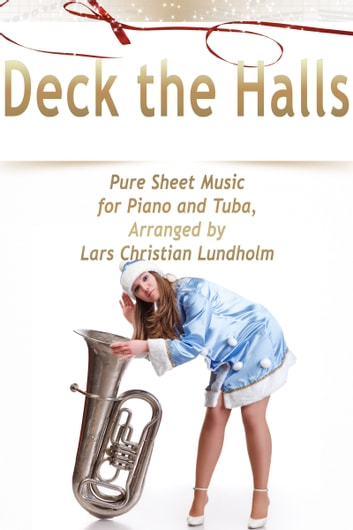 Deck the Halls Pure Sheet Music for Piano and Tuba, Arranged by Lars Christian Lundholm ebook by Pure Sheet Music
