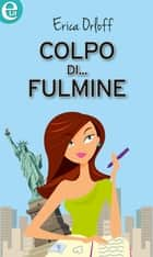 Colpo... di fulmine ebook by Erica Orloff