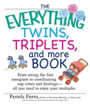 The Everything Twins, Triplets, and More Book: From Seeing the First Sonogram to Coordinating Nap Times and Feedings -- All You Need to Enjoy Your Mul ebook by Fierro, Pamela