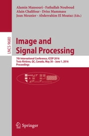 Image and Signal Processing - 7th International Conference, ICISP 2016, Trois-Rivières, QC, Canada, May 30 - June 1, 2016, Proceedings ebook by Alamin Mansouri,Fathallah Nouboud,Alain Chalifour,Driss Mammass,Jean Meunier,Abderrahim El Moataz