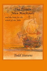 The Pirate John Mucknell and the hunt for the wreck of the John ebook by Todd Stevens