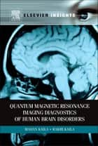 Quantum Magnetic Resonance Imaging Diagnostics of Human Brain Disorders ebook by Madan M Kaila,Rakhi Kaila