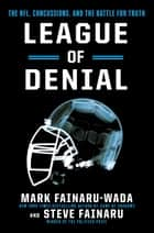 League of Denial - The NFL, Concussions, and the Battle for Truth ebook by Mark Fainaru-Wada, Steve Fainaru