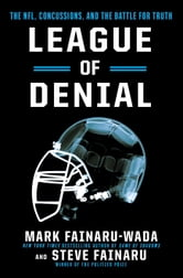 League of Denial - The NFL, Concussions, and the Battle for Truth ebook by Mark Fainaru-Wada,Steve Fainaru
