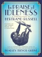 In Praise of Idleness - The Classic Essay with a New Introduction by Bradley Trevor Greive ebook by Third Earl Bertrand Russell, Bradley Trevor Greive