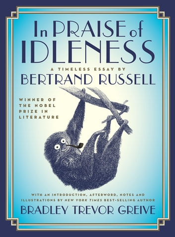 In Praise of Idleness - The Classic Essay with a New Introduction by Bradley Trevor Greive ebook by Third Earl Bertrand Russell