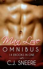 Man Love Omnibus (14 Ebooks in One) ebook by C.J. Sneere