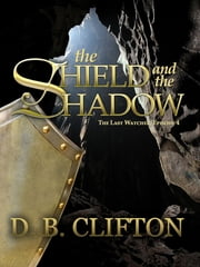 The Shield and the Shadow ebook by D. B. Clifton
