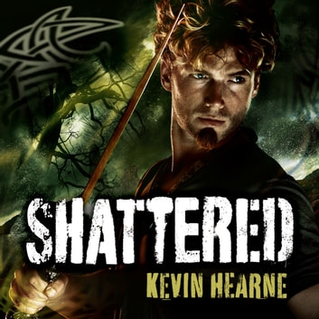 Shattered - The Iron Druid Chronicles audiobook by Kevin Hearne