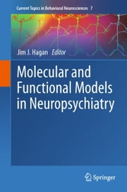 Molecular and Functional Models in Neuropsychiatry ebook by Jim J. Hagan