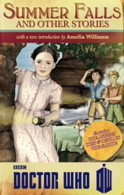 Doctor Who: Summer Falls and Other Stories ebook by Amelia Williams,Melody Malone,Justin Richards