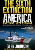 The Sixth Extinction America: Part Nine – Keep Running. ebook by