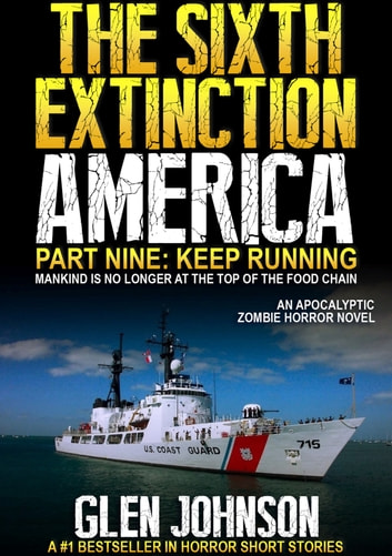 The Sixth Extinction America: Part Nine – Keep Running. ebook by Glen Johnson