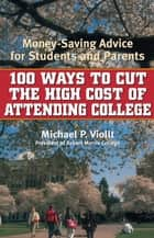 100 Ways to Cut the High Cost of Attending College ebook by Michael P. Viollt