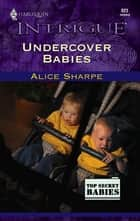 Undercover Babies ebook by Alice Sharpe