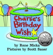 Charlie's Birthday Wish ebook by Rene Micka,Scott Sauer