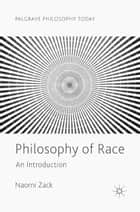 Philosophy of Race - An Introduction ebook by Naomi Zack