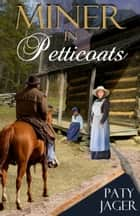 Miner in Petticoats ebook by Paty Jager