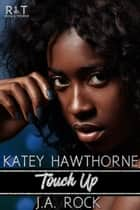 Touch Up ebook by Katey Hawthorne, J.A. Rock