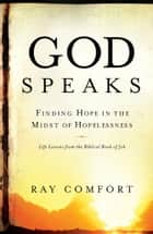 God Speaks - Finding Hope in the Midst of Hopelessness ebook by