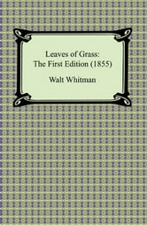 Leaves of Grass: The First Edition (1855) ebook by Walt Whitman