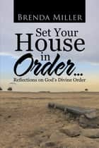 Set Your House in Order . . . - Reflections on God's Divine Order ebook by