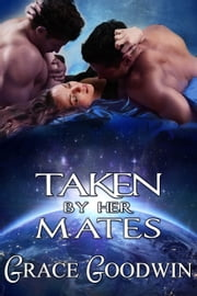 Taken by Her Mates ebook by Grace Goodwin