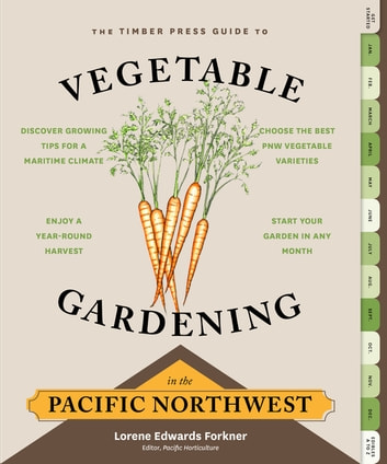 The Timber Press Guide to Vegetable Gardening in the Pacific Northwest ebook by Lorene Edwards Forkner