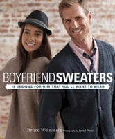 Boyfriend Sweaters - 19 Designs for Him That You'll Want to Wear ebook by Bruce Weinstein