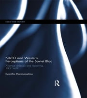 NATO and Western Perceptions of the Soviet Bloc - Alliance Analysis and Reporting, 1951-69 ebook by Evanthis Hatzivassiliou